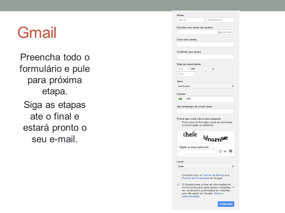 Gmail Preencha todo o formulário e pule para próxima etapa.