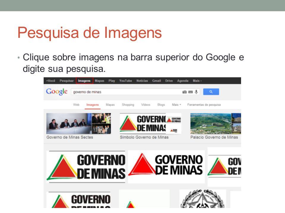 Pesquisa de Imagens Clique sobre imagens na barra superior do Google e digite sua pesquisa.