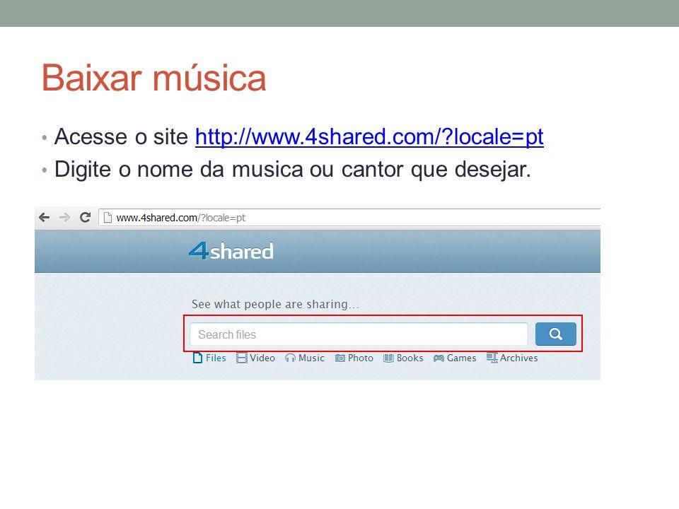 Baixar música Acesse o site http://www.4shared.com/ locale=pt