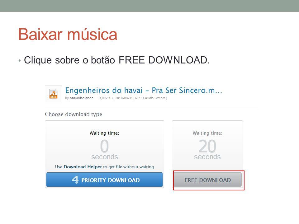 Baixar música Clique sobre o botão FREE DOWNLOAD.