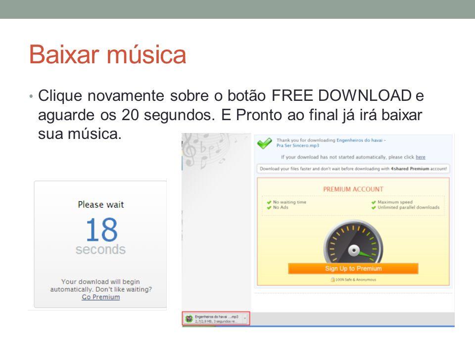 Baixar música Clique novamente sobre o botão FREE DOWNLOAD e aguarde os 20 segundos.