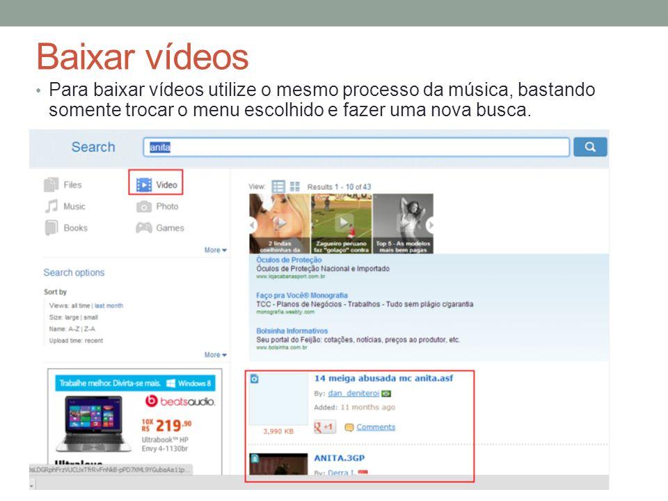 Baixar vídeos Para baixar vídeos utilize o mesmo processo da música, bastando somente trocar o menu escolhido e fazer uma nova busca.