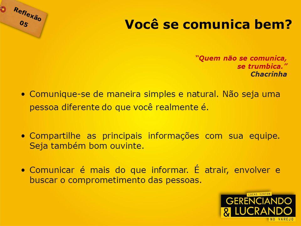 Reflexão 05. Você se comunica bem Quem não se comunica, se trumbica. Chacrinha.