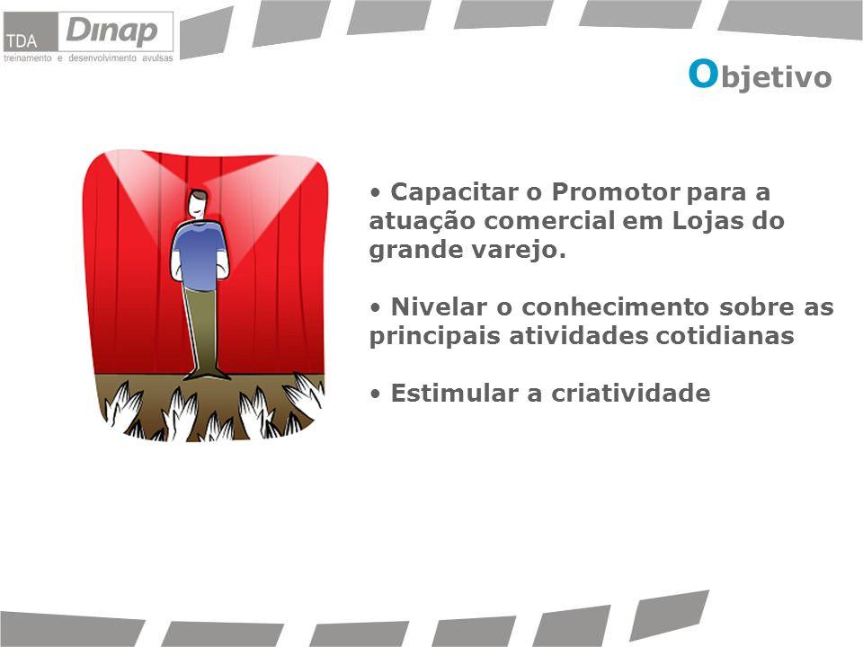 Objetivo Capacitar o Promotor para a atuação comercial em Lojas do grande varejo. Nivelar o conhecimento sobre as principais atividades cotidianas.