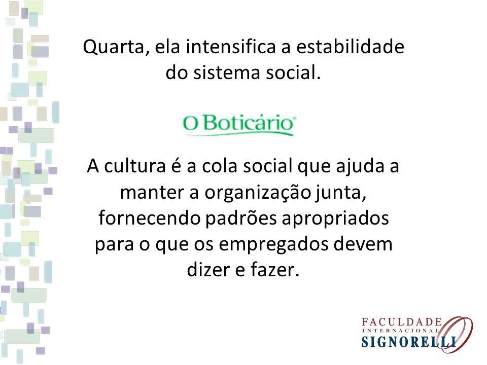 Quarta, ela intensifica a estabilidade do sistema social.