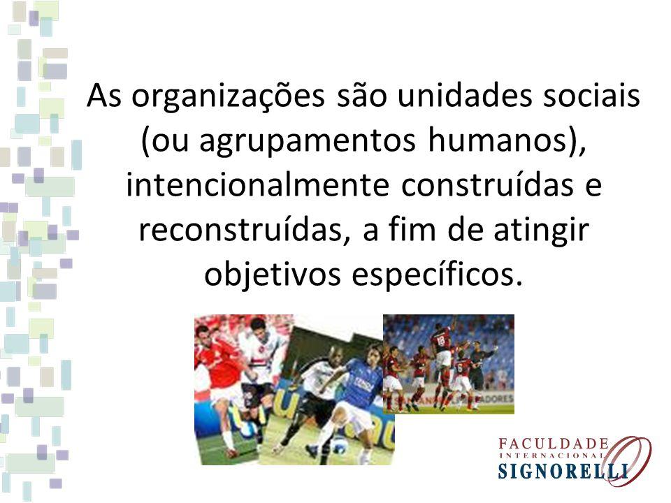 As organizações são unidades sociais (ou agrupamentos humanos), intencionalmente construídas e reconstruídas, a fim de atingir objetivos específicos.