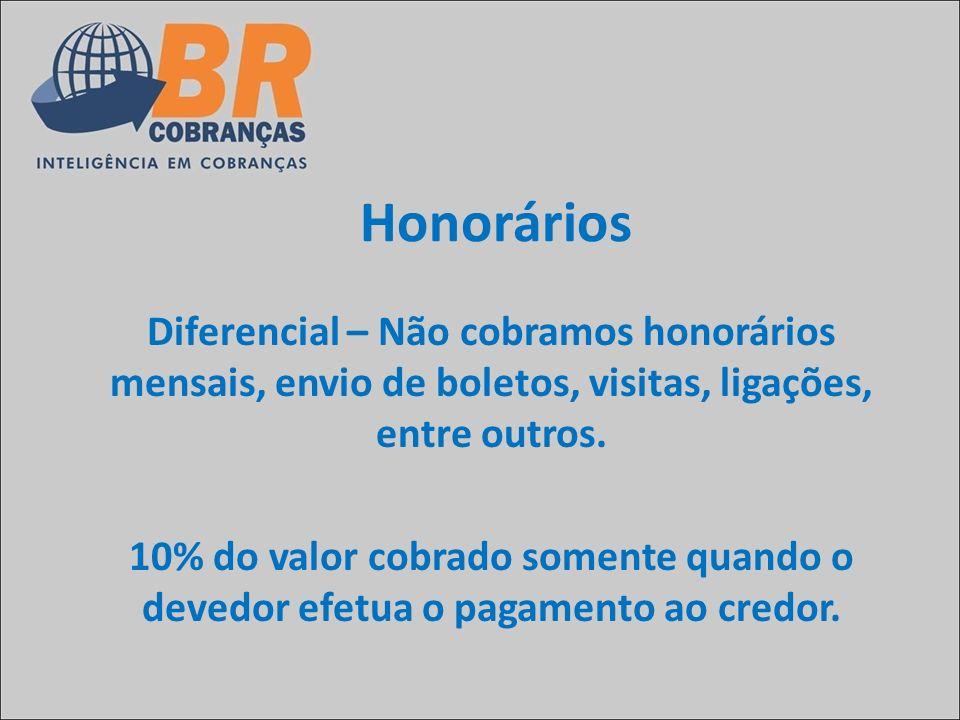 Honorários Diferencial – Não cobramos honorários mensais, envio de boletos, visitas, ligações, entre outros.