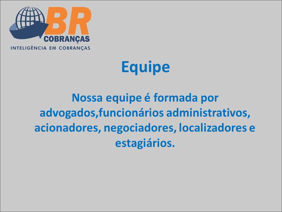 Equipe Nossa equipe é formada por advogados,funcionários administrativos, acionadores, negociadores, localizadores e estagiários.