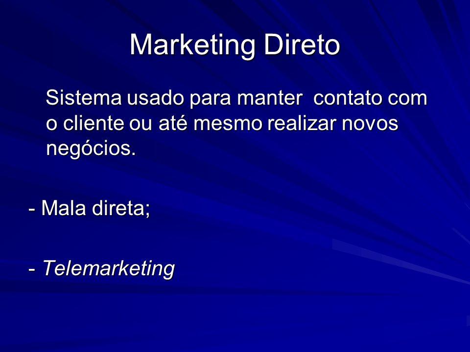 Marketing Direto Sistema usado para manter contato com o cliente ou até mesmo realizar novos negócios.