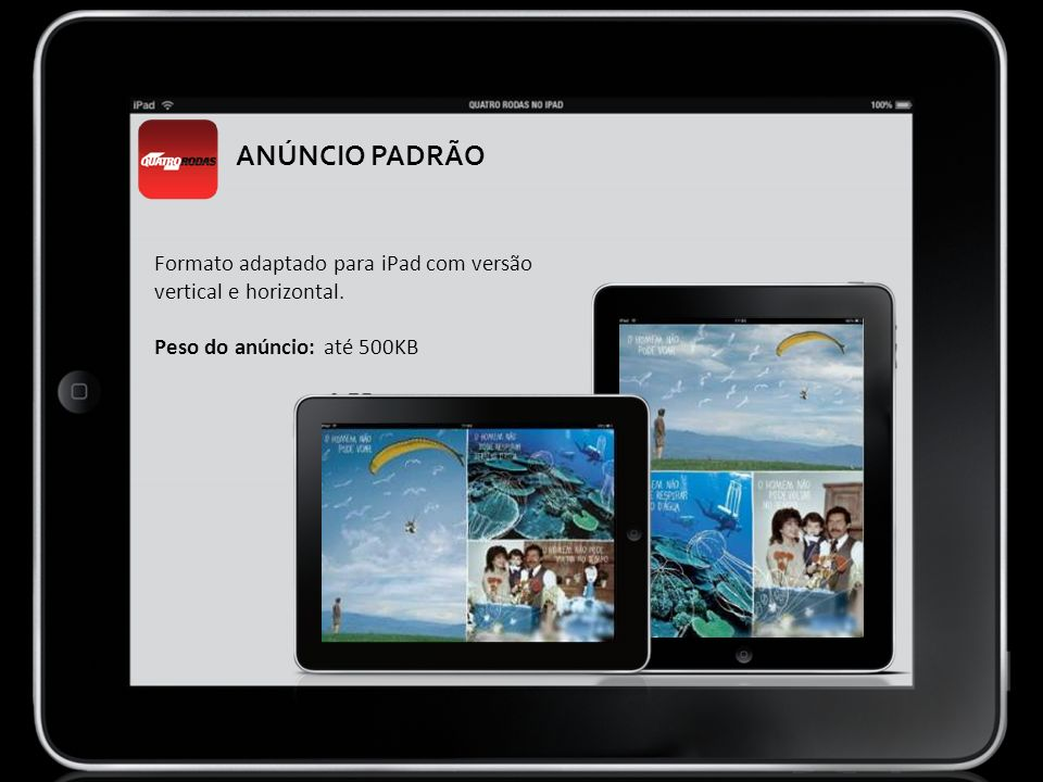 ANÚNCIO PADRÃO Formato adaptado para iPad com versão vertical e horizontal.