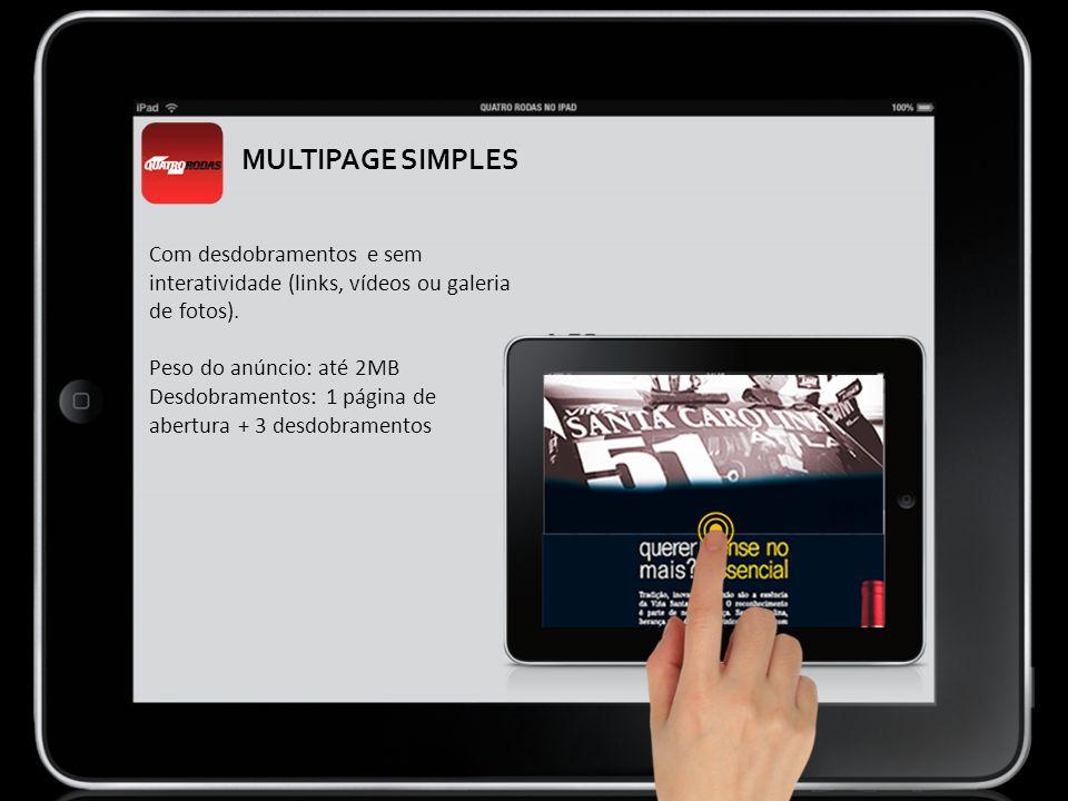 MULTIPAGE SIMPLES Com desdobramentos e sem interatividade (links, vídeos ou galeria de fotos). Peso do anúncio: até 2MB.