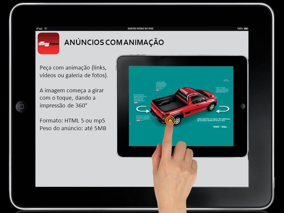 ANÚNCIOS COM ANIMAÇÃO Peça com animação (links, vídeos ou galeria de fotos). A imagem começa a girar com o toque, dando a impressão de 360°