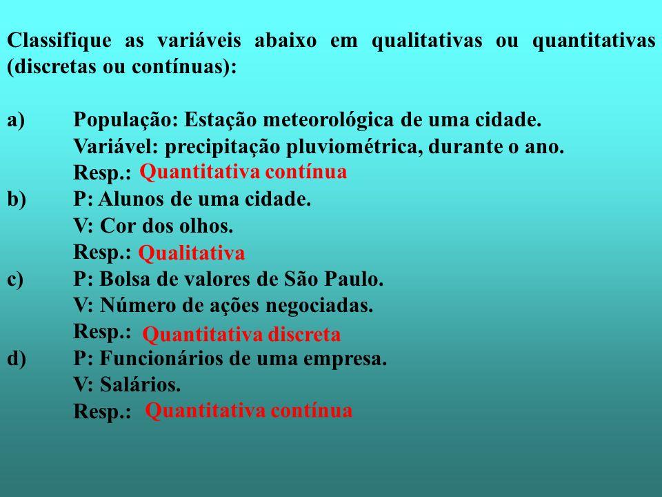 Classifique as variáveis abaixo em qualitativas ou quantitativas (discretas ou contínuas):