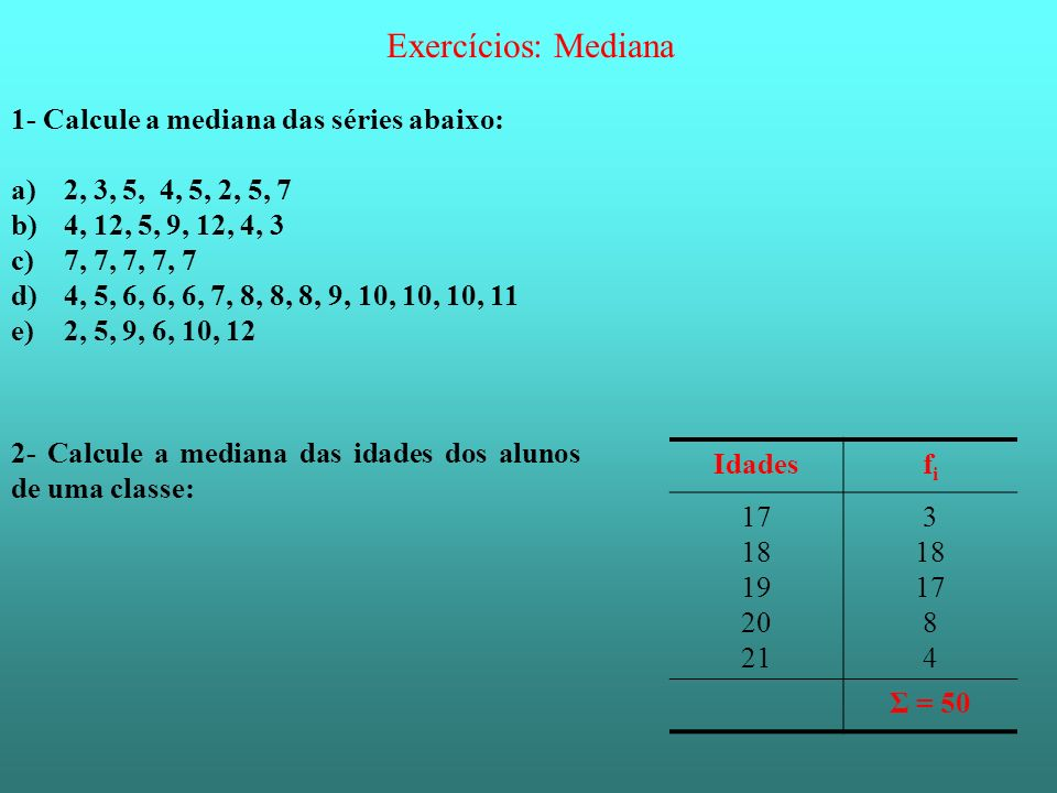 Exercícios: Mediana 1- Calcule a mediana das séries abaixo:
