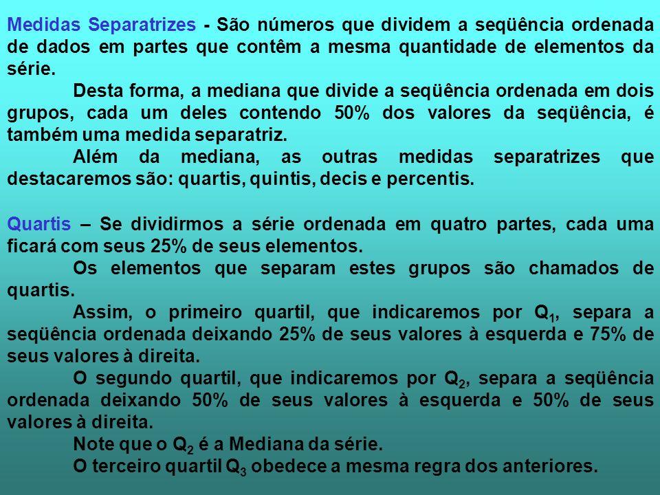 Medidas Separatrizes - São números que dividem a seqüência ordenada de dados em partes que contêm a mesma quantidade de elementos da série.