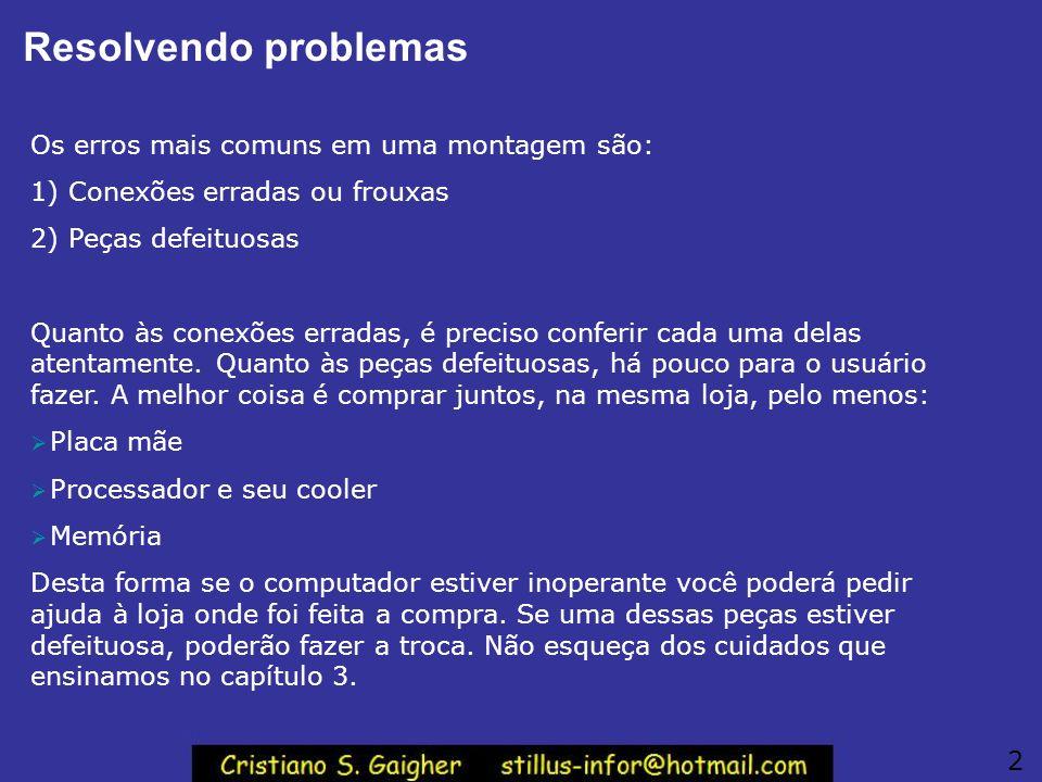 Resolvendo problemas Os erros mais comuns em uma montagem são: