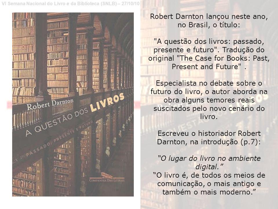 Robert Darnton lançou neste ano, no Brasil, o título: