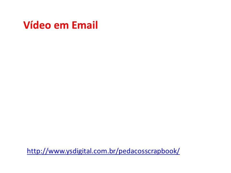 Vídeo em Email http://www.ysdigital.com.br/pedacosscrapbook/