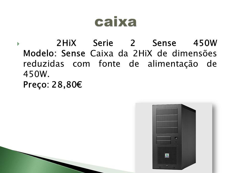 caixa 2HiX Serie 2 Sense 450W Modelo: Sense Caixa da 2HiX de dimensões reduzidas com fonte de alimentação de 450W.