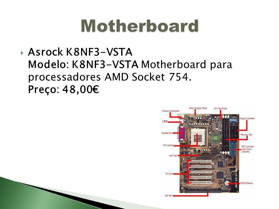 Motherboard Asrock K8NF3-VSTA Modelo: K8NF3-VSTA Motherboard para processadores AMD Socket 754.