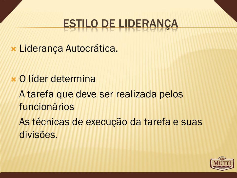 Estilo de liderança Liderança Autocrática. O líder determina