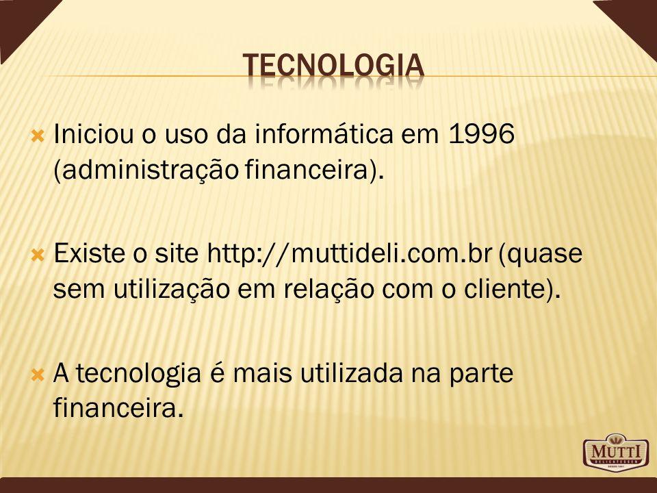 tecnologia Iniciou o uso da informática em 1996 (administração financeira).