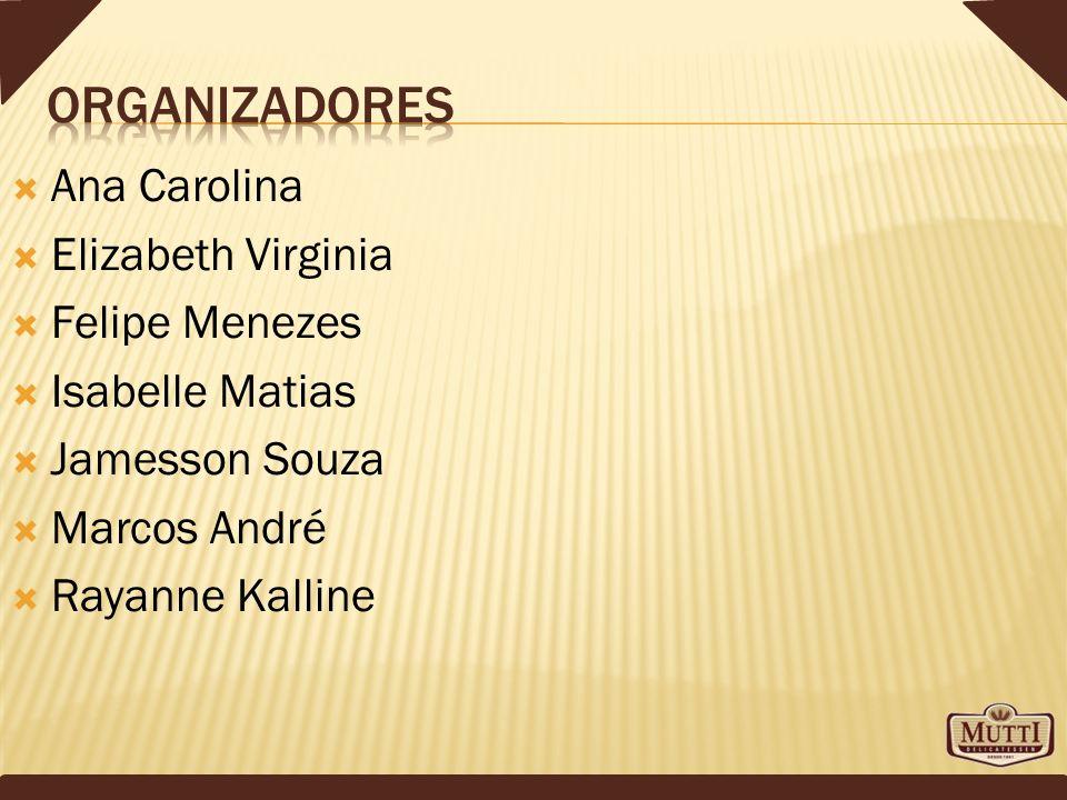 Organizadores Ana Carolina Elizabeth Virginia Felipe Menezes