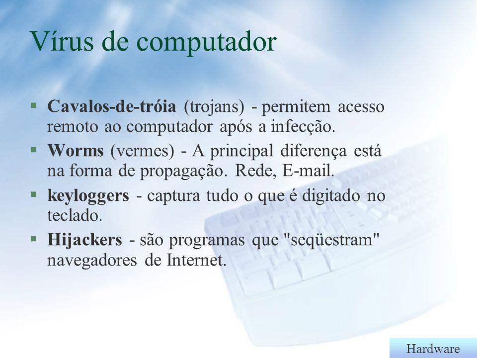 Vírus de computador Cavalos-de-tróia (trojans) - permitem acesso remoto ao computador após a infecção.