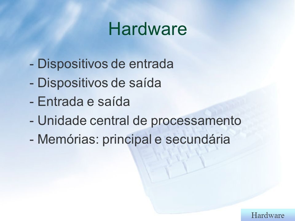 Hardware - Dispositivos de entrada - Dispositivos de saída