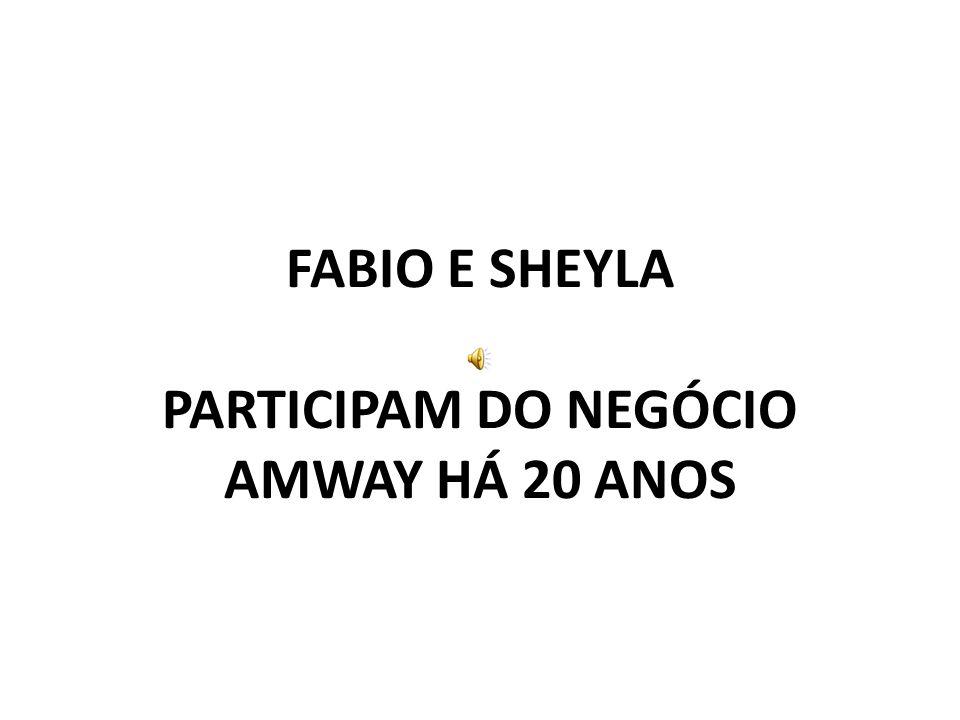 FABIO E SHEYLA PARTICIPAM DO NEGÓCIO AMWAY HÁ 20 ANOS