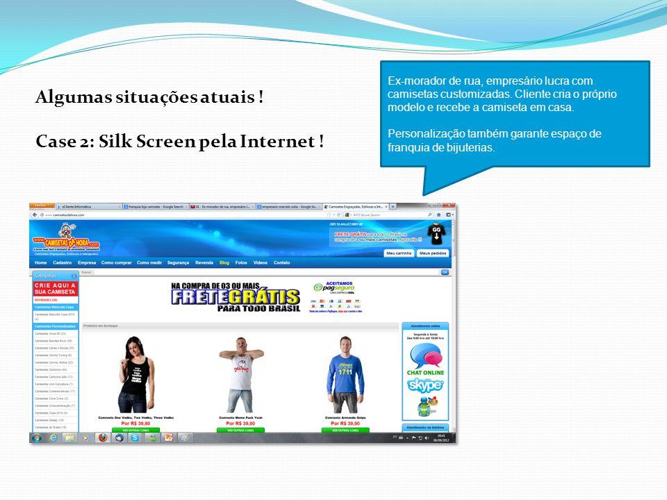 Algumas situações atuais ! Case 2: Silk Screen pela Internet !