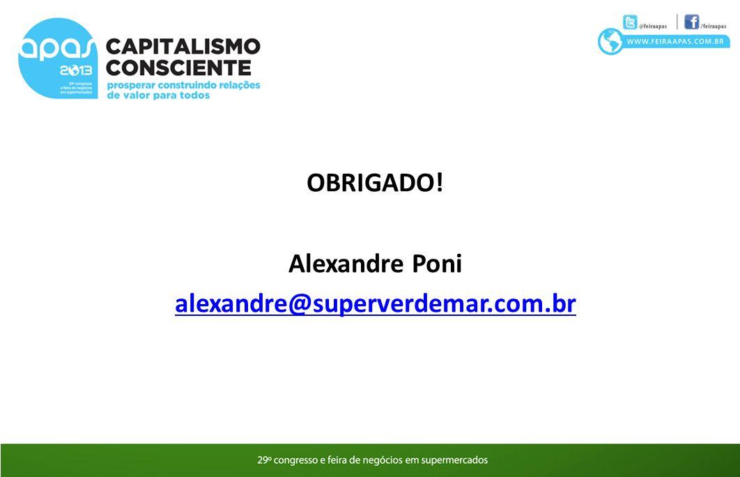 OBRIGADO! Alexandre Poni alexandre@superverdemar.com.br