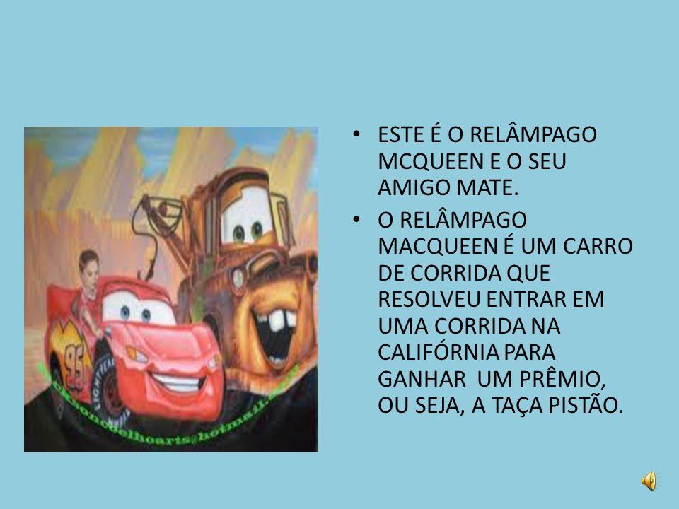 ESTE É O RELÂMPAGO MCQUEEN E O SEU AMIGO MATE.