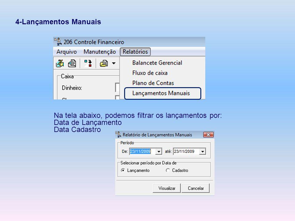 4-Lançamentos Manuais Na tela abaixo, podemos filtrar os lançamentos por: Data de Lançamento.