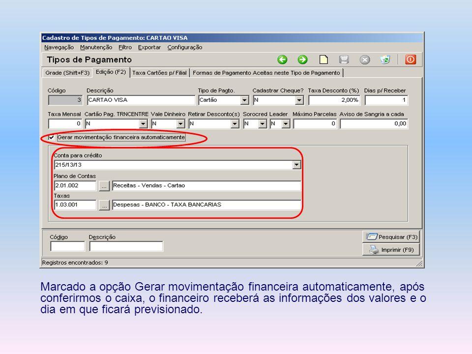 Marcado a opção Gerar movimentação financeira automaticamente, após conferirmos o caixa, o financeiro receberá as informações dos valores e o dia em que ficará previsionado.