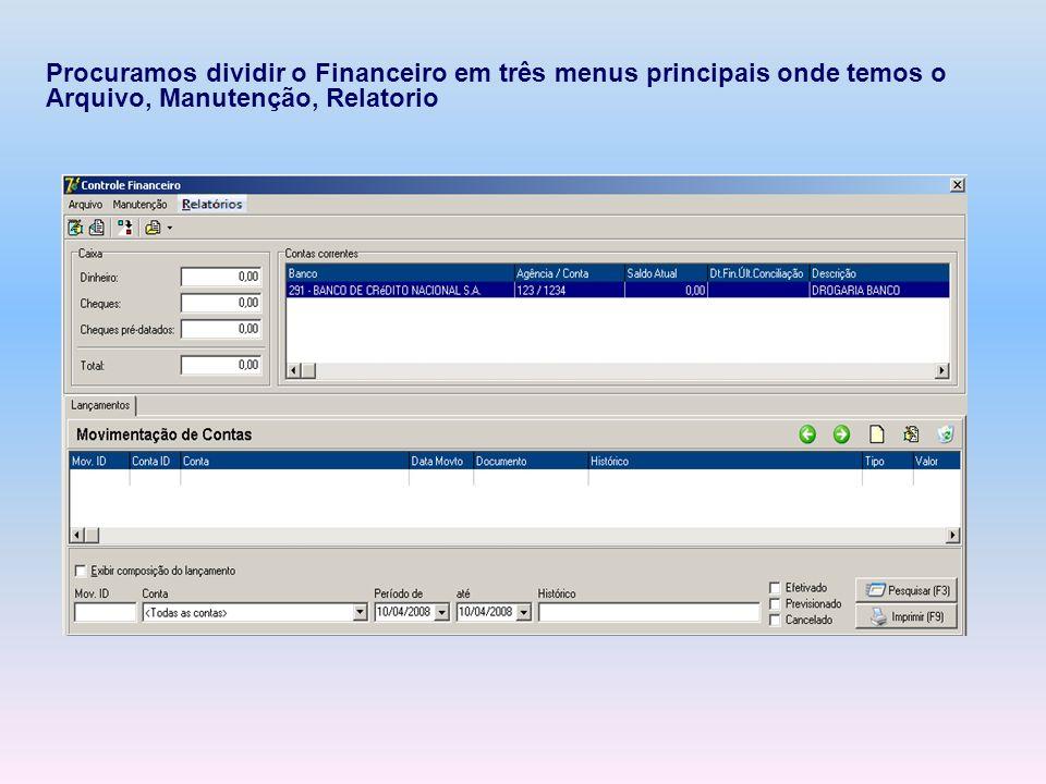 Procuramos dividir o Financeiro em três menus principais onde temos o Arquivo, Manutenção, Relatorio