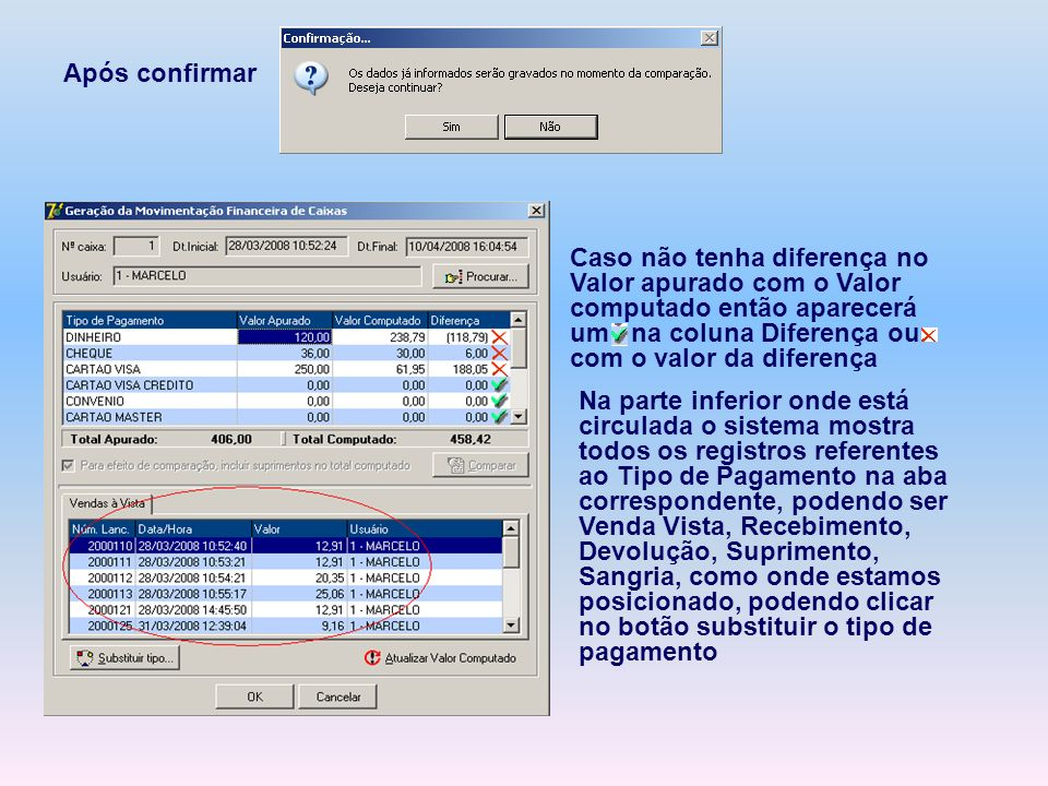 Após confirmar Caso não tenha diferença no Valor apurado com o Valor computado então aparecerá um na coluna Diferença ou com o valor da diferença.