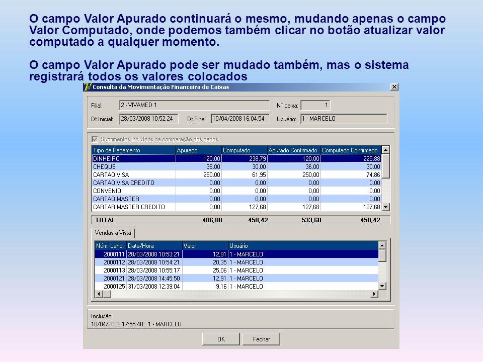 O campo Valor Apurado continuará o mesmo, mudando apenas o campo Valor Computado, onde podemos também clicar no botão atualizar valor computado a qualquer momento.