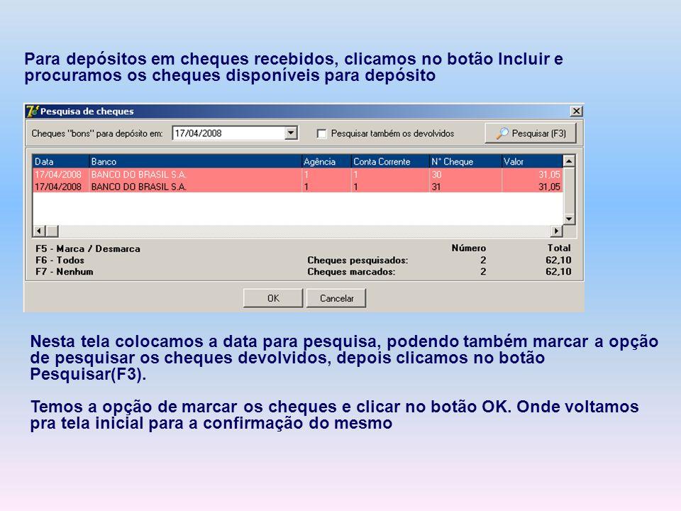 Para depósitos em cheques recebidos, clicamos no botão Incluir e procuramos os cheques disponíveis para depósito