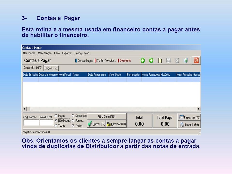 3- Contas a Pagar Esta rotina é a mesma usada em financeiro contas a pagar antes de habilitar o financeiro.