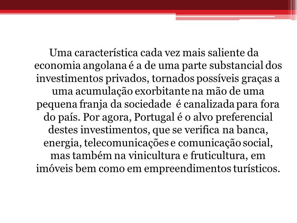 Uma característica cada vez mais saliente da economia angolana é a de uma parte substancial dos investimentos privados, tornados possíveis graças a uma acumulação exorbitante na mão de uma pequena franja da sociedade é canalizada para fora do país.
