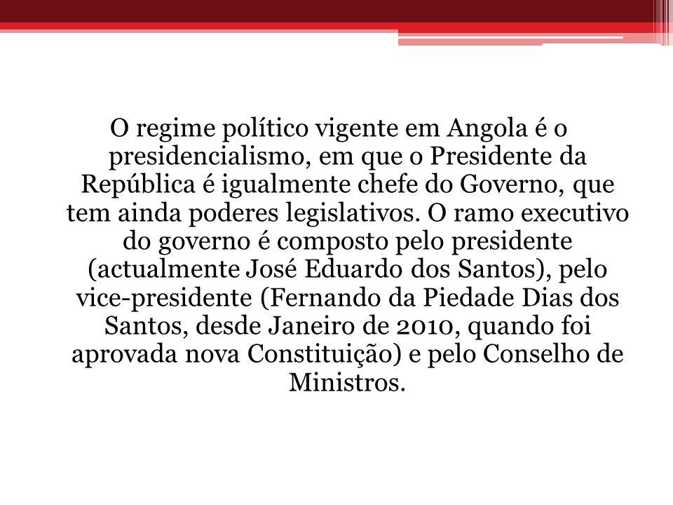 O regime político vigente em Angola é o presidencialismo, em que o Presidente da República é igualmente chefe do Governo, que tem ainda poderes legislativos.