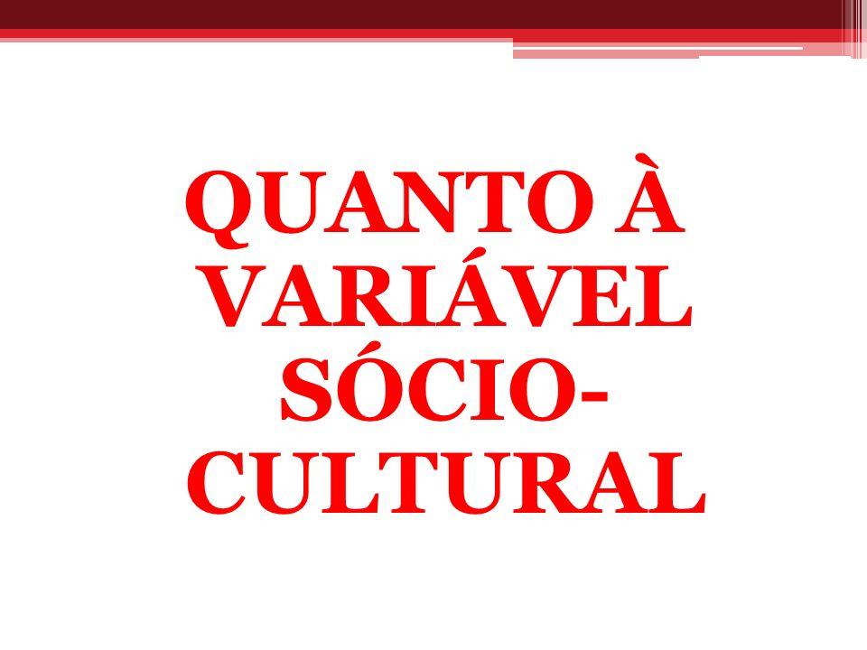 QUANTO À VARIÁVEL SÓCIO- CULTURAL