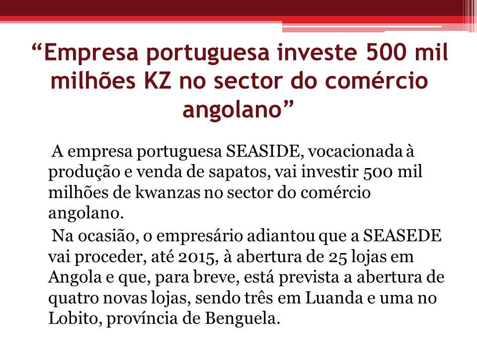 Empresa portuguesa investe 500 mil milhões KZ no sector do comércio angolano