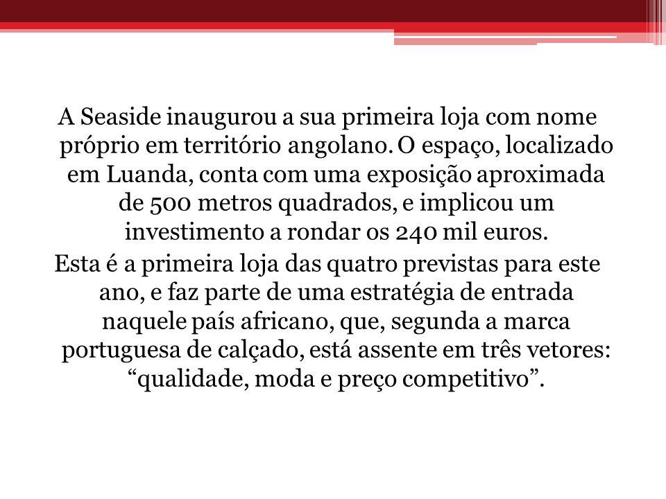 A Seaside inaugurou a sua primeira loja com nome próprio em território angolano. O espaço, localizado em Luanda, conta com uma exposição aproximada de 500 metros quadrados, e implicou um investimento a rondar os 240 mil euros.