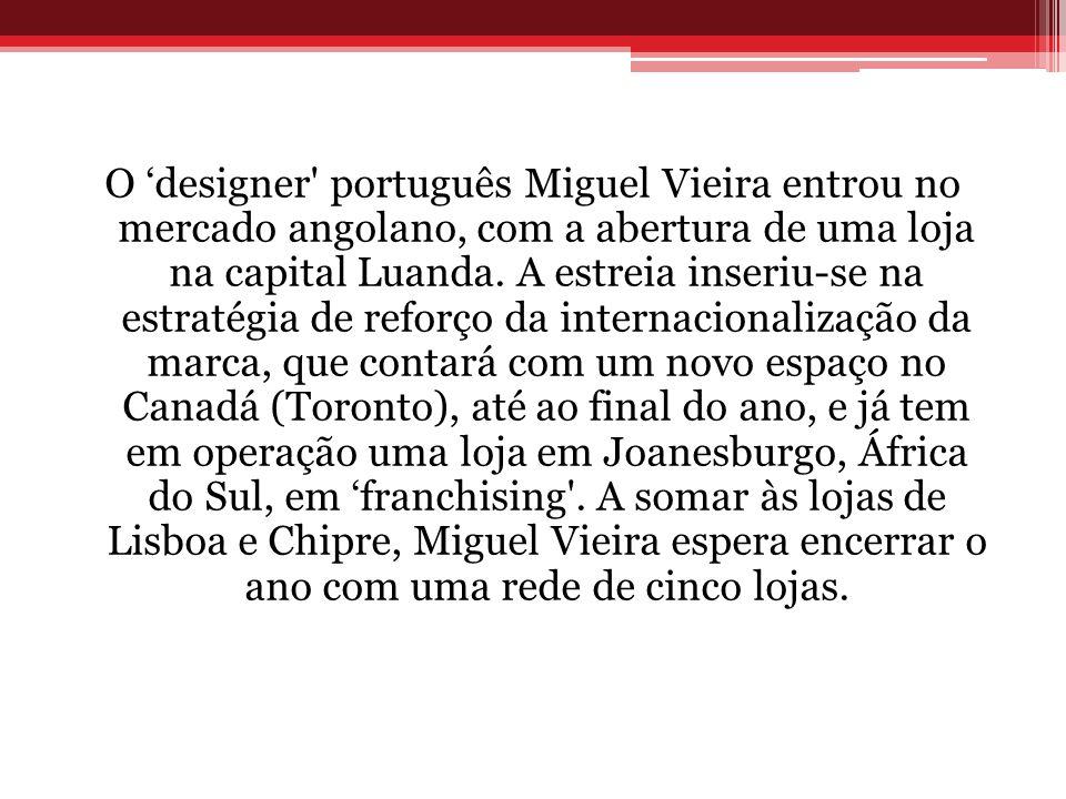 O 'designer português Miguel Vieira entrou no mercado angolano, com a abertura de uma loja na capital Luanda.