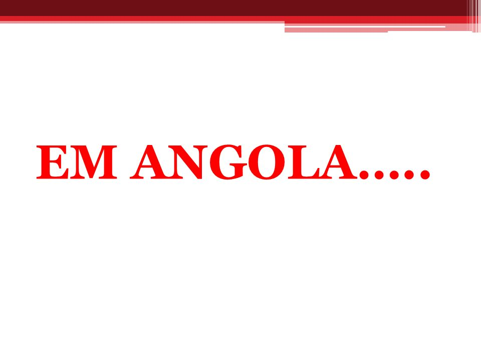 EM ANGOLA…..