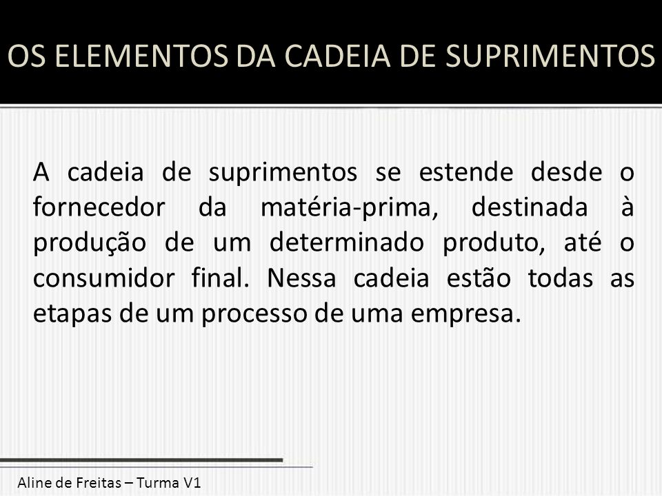 OS ELEMENTOS DA CADEIA DE SUPRIMENTOS