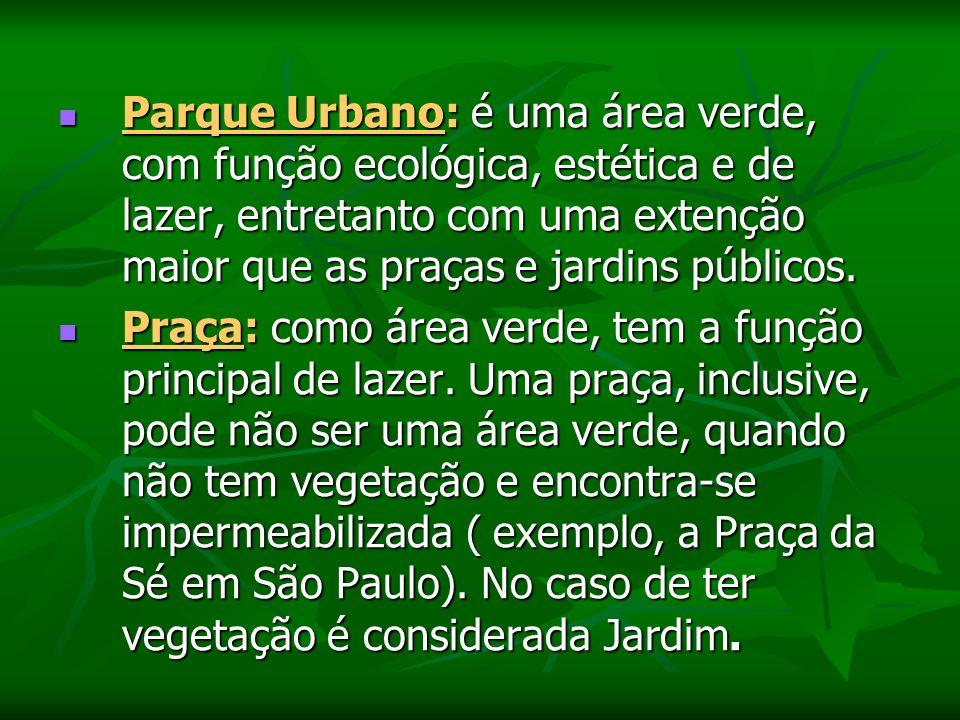 Parque Urbano: é uma área verde, com função ecológica, estética e de lazer, entretanto com uma extenção maior que as praças e jardins públicos.