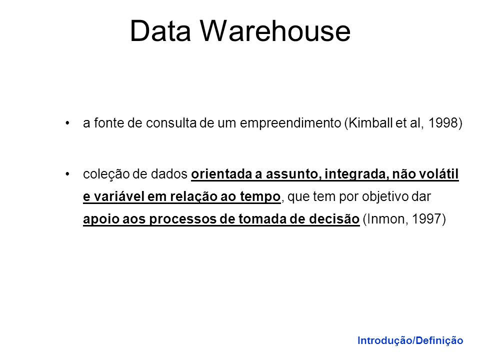 Data Warehouse a fonte de consulta de um empreendimento (Kimball et al, 1998)